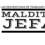 Tú no has visto nada – Maldita Jefa